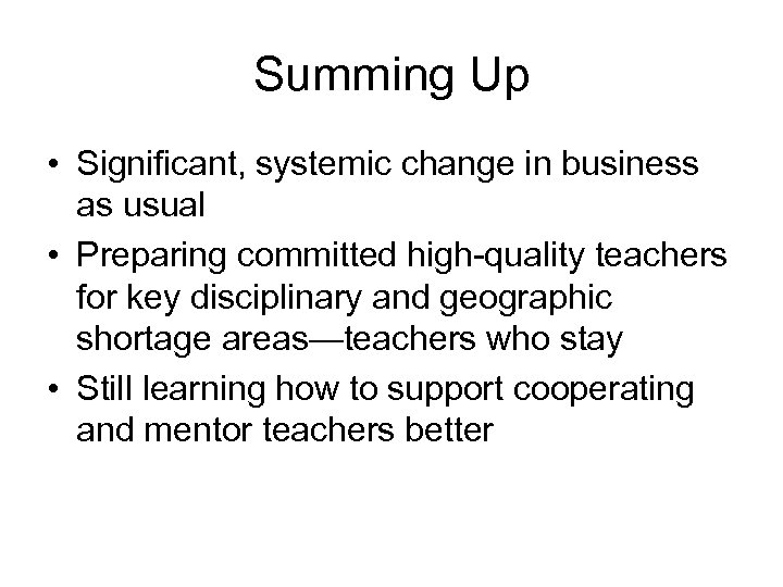 Summing Up • Significant, systemic change in business as usual • Preparing committed high-quality