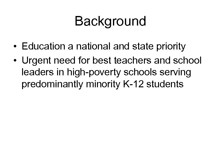 Background • Education a national and state priority • Urgent need for best teachers