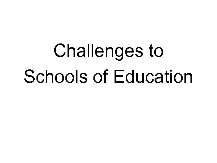 Challenges to Schools of Education