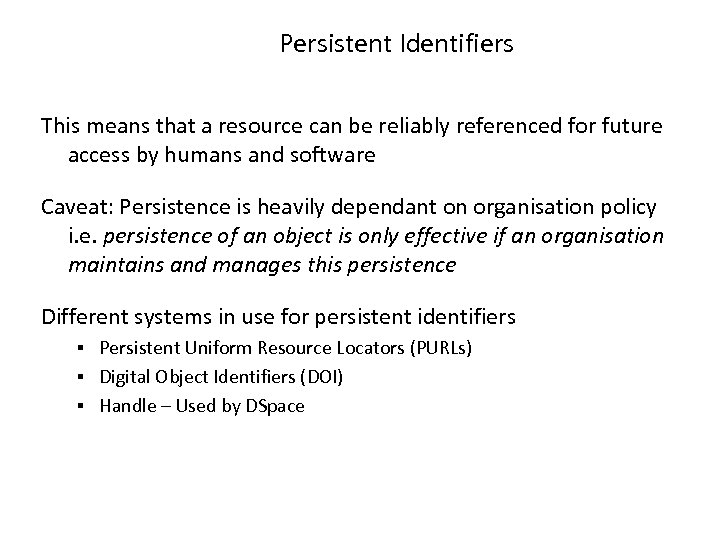 Persistent Identifiers This means that a resource can be reliably referenced for future access