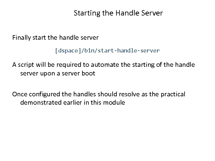 Starting the Handle Server Finally start the handle server [dspace]/bin/start-handle-server A script will be