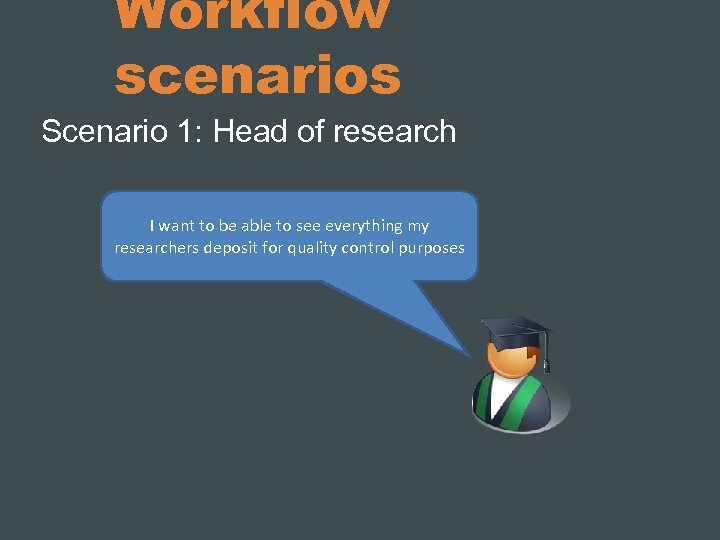 Workflow scenarios Scenario 1: Head of research I want to be able to see