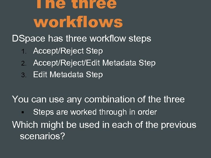 The three workflows DSpace has three workflow steps Accept/Reject Step 2. Accept/Reject/Edit Metadata Step