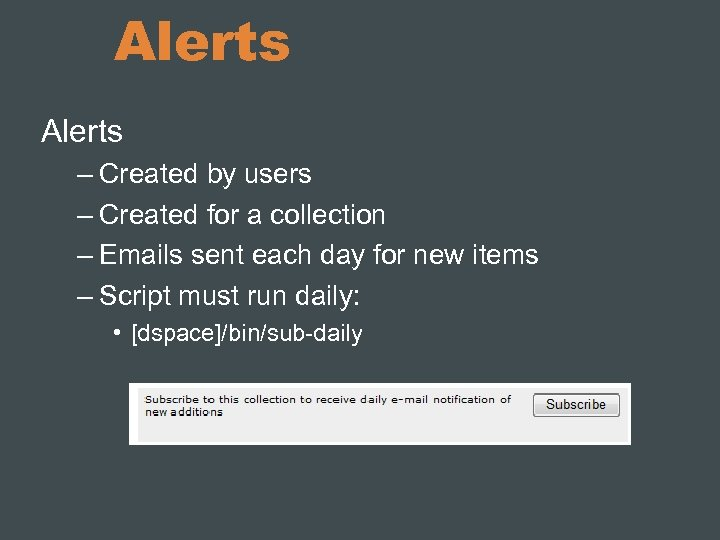 Alerts – Created by users – Created for a collection – Emails sent each