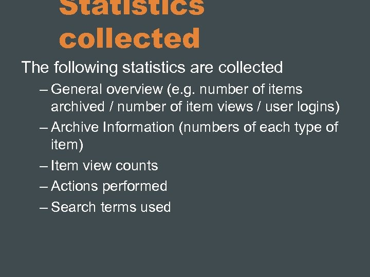 Statistics collected The following statistics are collected – General overview (e. g. number of
