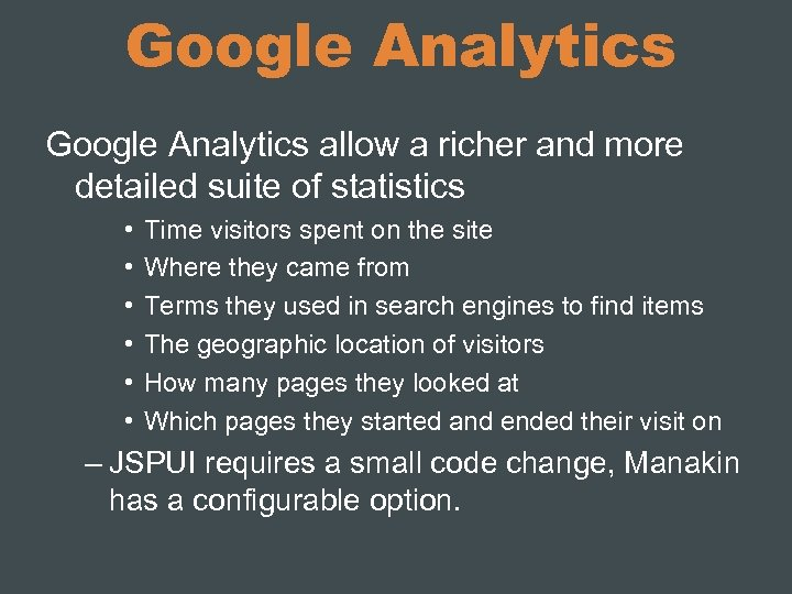 Google Analytics allow a richer and more detailed suite of statistics • • •
