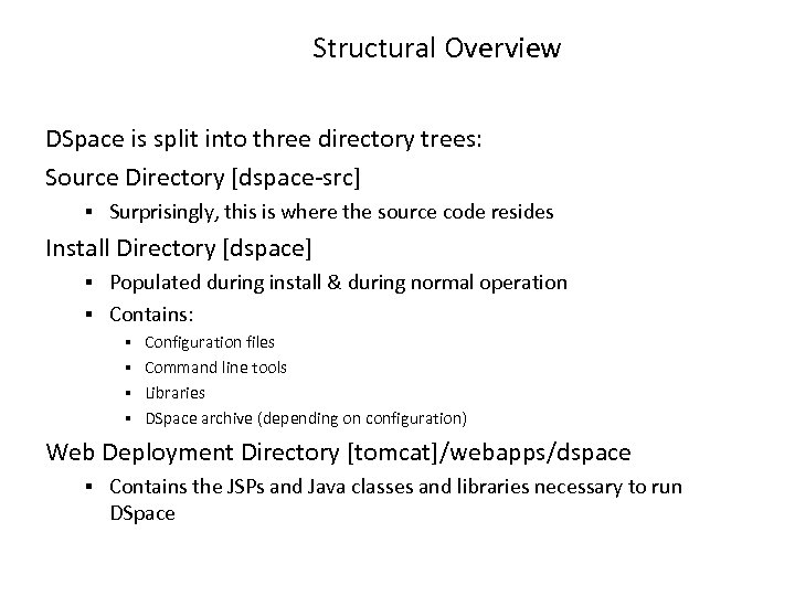 Structural Overview DSpace is split into three directory trees: Source Directory [dspace-src] Surprisingly, this
