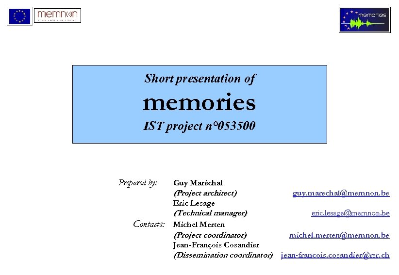 Short presentation of memories IST project n° 053500 Prepared by: Guy Maréchal (Project architect)