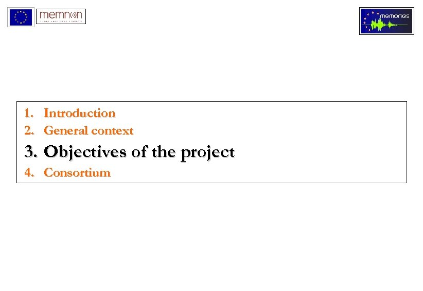 1. Introduction 2. General context 3. Objectives of the project 4. Consortium