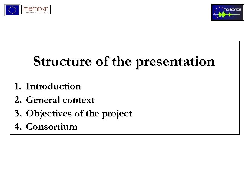 Structure of the presentation 1. 2. 3. 4. Introduction General context Objectives of the
