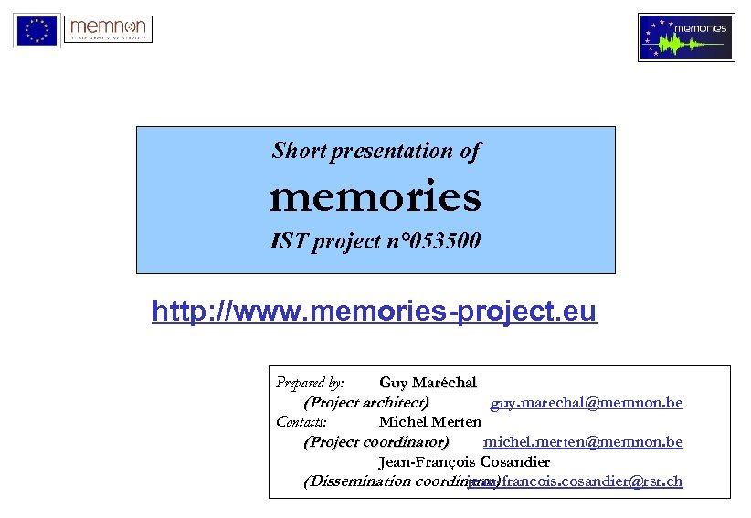 Short presentation of memories IST project n° 053500 http: //www. memories-project. eu Prepared by:
