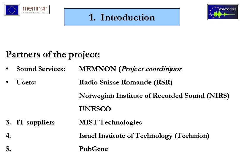 1. Introduction Partners of the project: • Sound Services: MEMNON (Project coordinator ) •