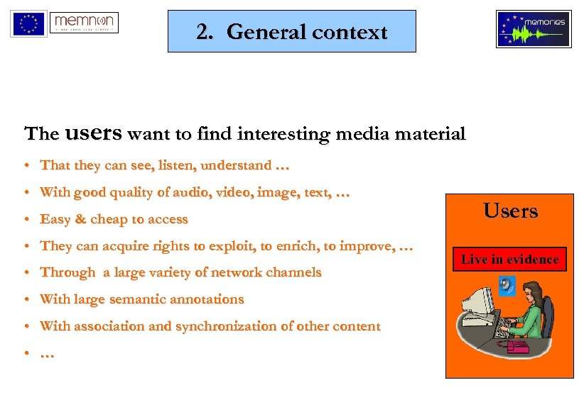 2. General context The users want to find interesting media material • That they