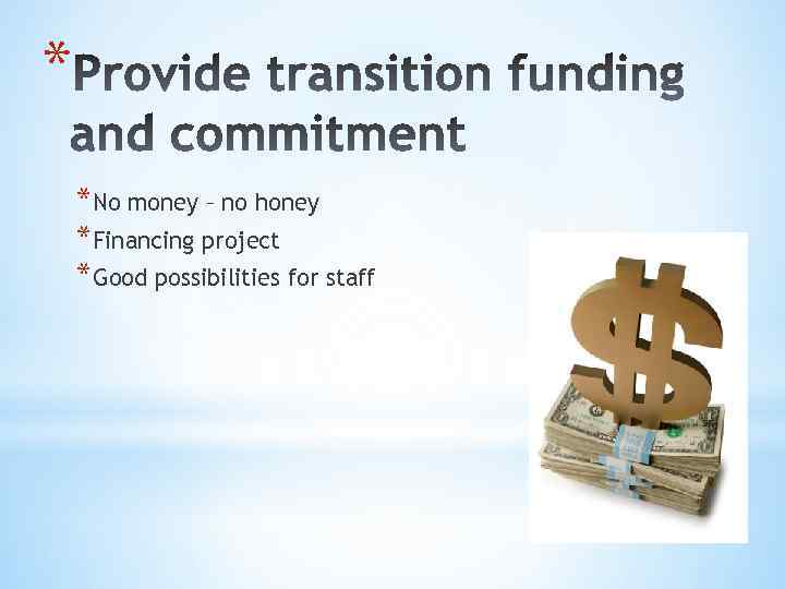 * *No money – no honey *Financing project *Good possibilities for staff
