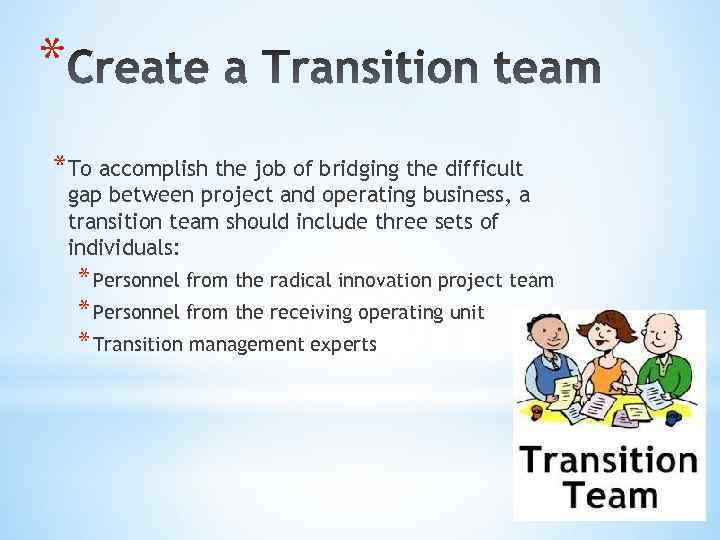 * *To accomplish the job of bridging the difficult gap between project and operating