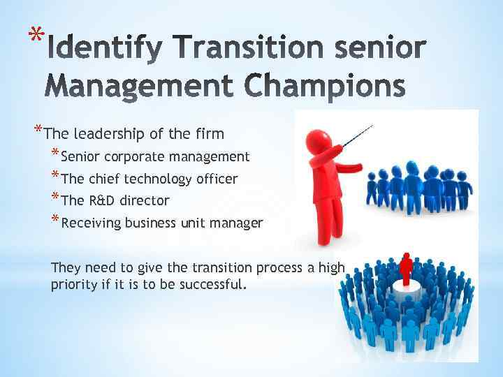 * *The leadership of the firm * Senior corporate management * The chief technology