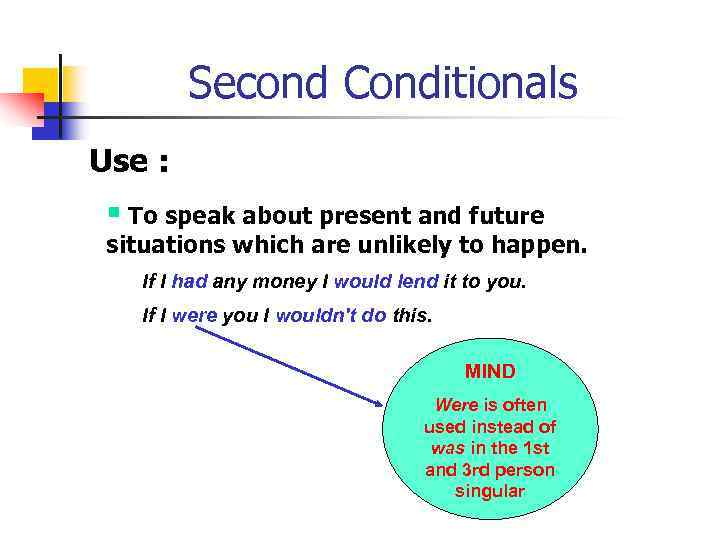 Second Conditionals Use : § To speak about present and future situations which are