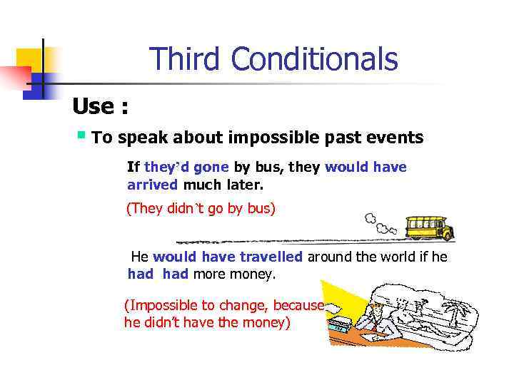 Third Conditionals Use : § To speak about impossible past events If they'd gone
