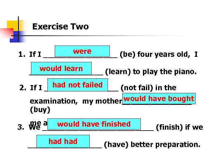 Exercise Two were 1. If I ________ (be) four years old, I would learn