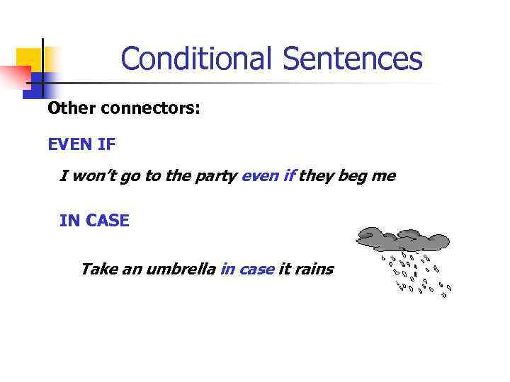Conditional Sentences Other connectors: EVEN IF I won't go to the party even if