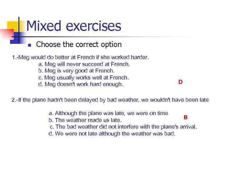 Mixed exercises n Choose the correct option 1. -Meg would do better at French