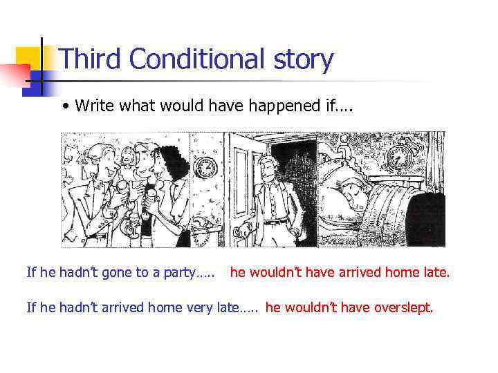 Third Conditional story • Write what would have happened if…. If he hadn't gone