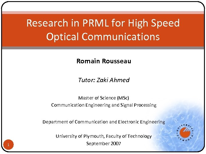 Research in PRML for High Speed Optical Communications Romain Rousseau Tutor: Zaki Ahmed Master