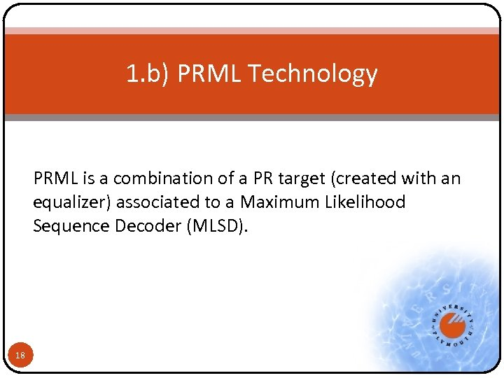 1. b) PRML Technology PRML is a combination of a PR target (created with