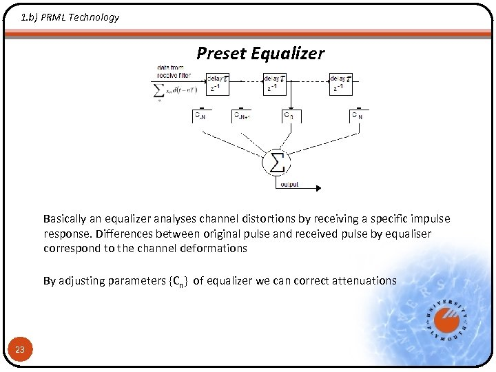 1. b) PRML Technology Preset Equalizer Basically an equalizer analyses channel distortions by receiving