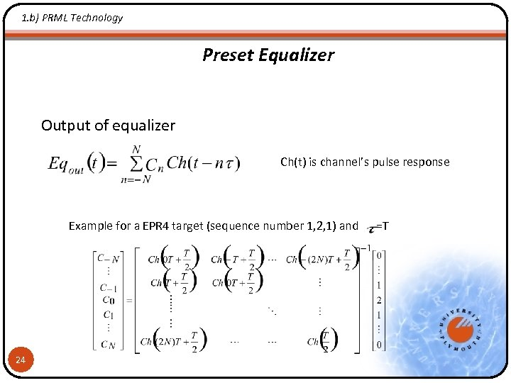 1. b) PRML Technology Preset Equalizer Output of equalizer Ch(t) is channel's pulse response