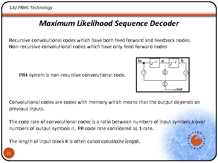 1. b) PRML Technology Maximum Likelihood Sequence Decoder Recursive convolutional codes which have both