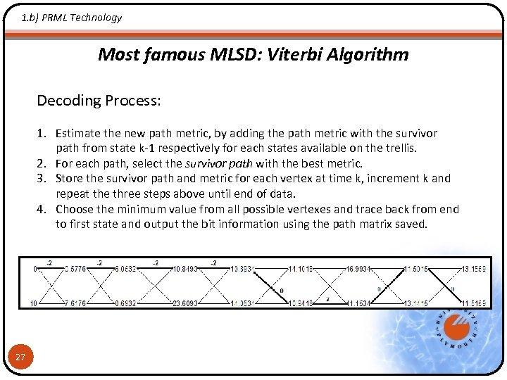 1. b) PRML Technology Most famous MLSD: Viterbi Algorithm Decoding Process: 1. Estimate the