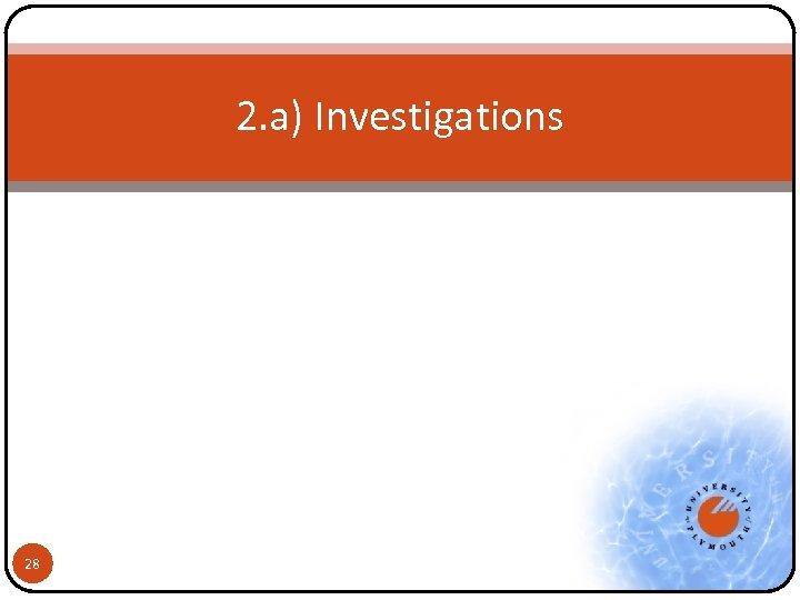 2. a) Investigations 28