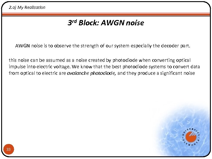 2. a) My Realisation 3 rd Block: AWGN noise is to observe the strength