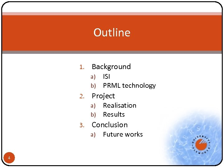 Outline 1. Background a) b) 2. Project a) b) 3. Realisation Results Conclusion a)