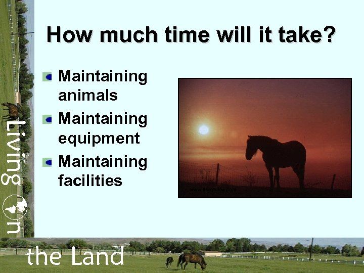 How much time will it take? Living n Maintaining animals Maintaining equipment Maintaining facilities