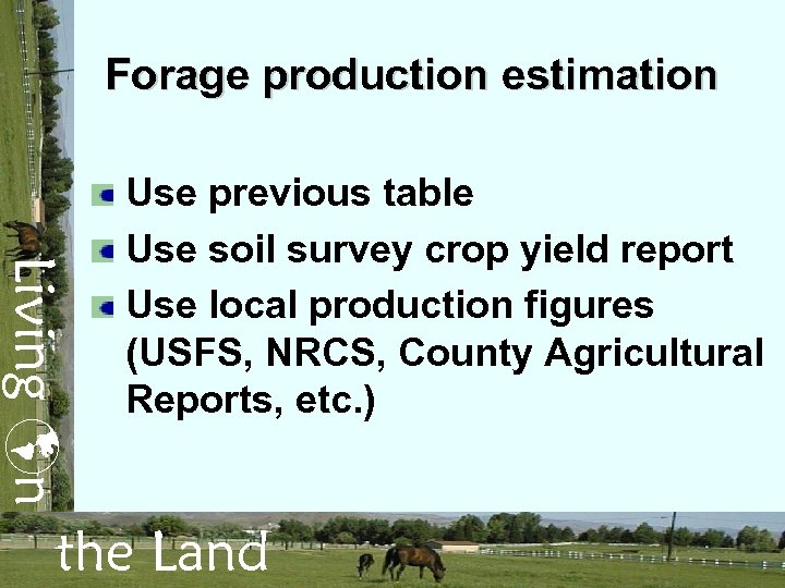 Forage production estimation Living n Use previous table Use soil survey crop yield report
