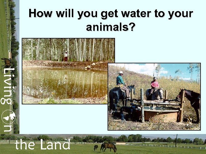 How will you get water to your animals? Living n the Land UCES