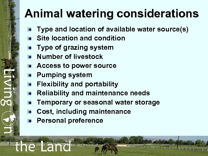 Animal watering considerations Living n Type and location of available water source(s) Site location