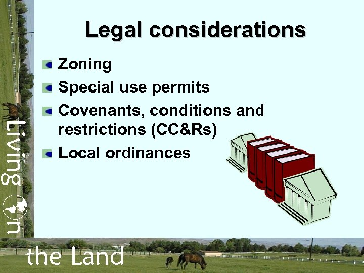 Legal considerations Living n Zoning Special use permits Covenants, conditions and restrictions (CC&Rs) Local