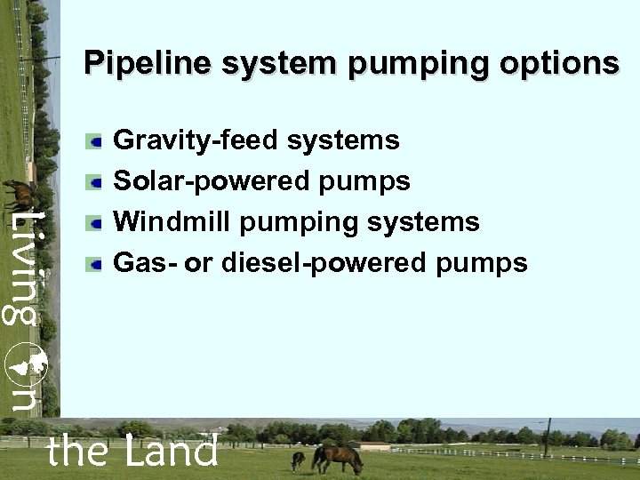 Pipeline system pumping options Living n Gravity-feed systems Solar-powered pumps Windmill pumping systems Gas-
