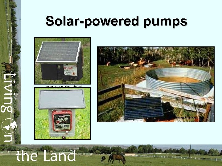 Solar-powered pumps Living n www. agry. purdue. edu/ext the Land www. agric. gov. ag.