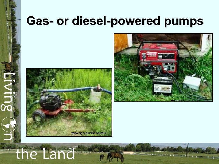 Gas- or diesel-powered pumps Living n www. agric. gov. ab. ca www. agry. purdue.
