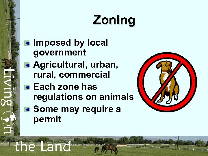 Zoning Living n Imposed by local government Agricultural, urban, rural, commercial Each zone has