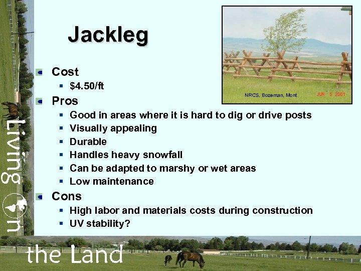 Jackleg Cost § $4. 50/ft Pros Living n § § § NRCS, Bozeman, Mont.