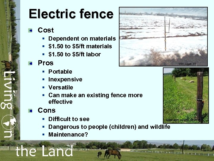 Electric fence Cost § Dependent on materials § $1. 50 to $5/ft labor Pros