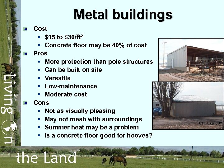 Metal buildings Living n Cost § $15 to $30/ft 2 § Concrete floor may