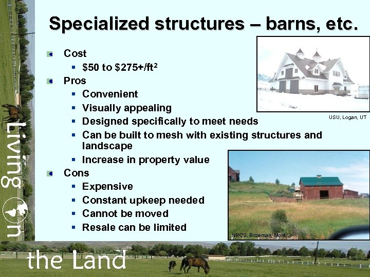 Specialized structures – barns, etc. Living n Cost § $50 to $275+/ft 2 Pros