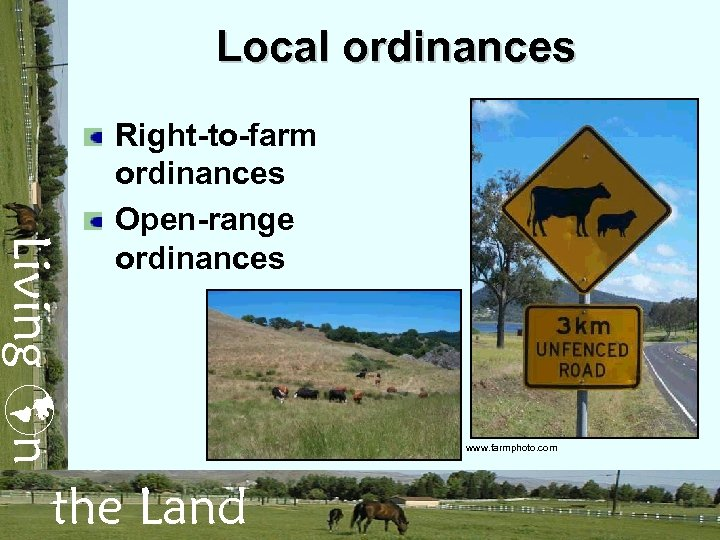 Local ordinances Living n Right-to-farm ordinances Open-range ordinances the Land www. farmphoto. com