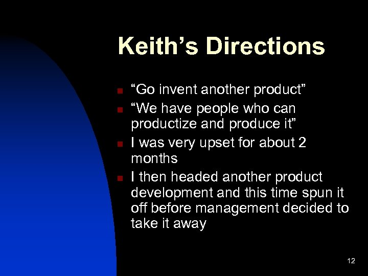 """Keith's Directions n n """"Go invent another product"""" """"We have people who can productize"""